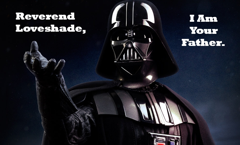 Reverend Loveshade, I am your father.